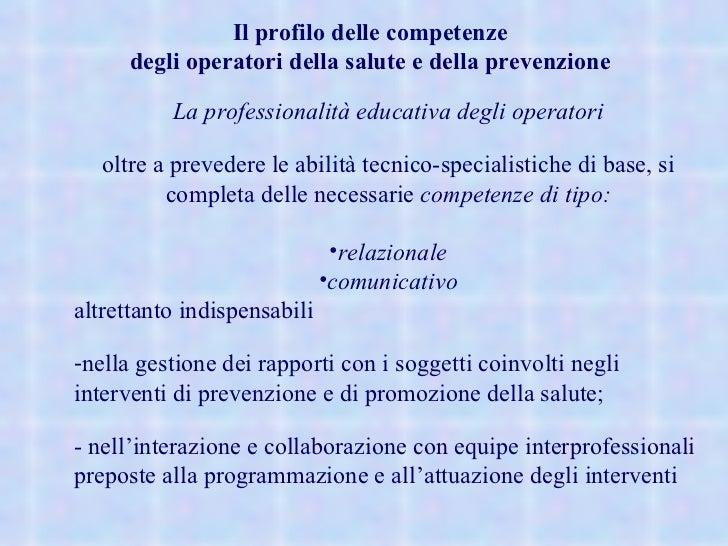 Il profilo delle competenze degli operatori della salute e della prevenzione  <ul><ul><li>La professionalità educativa deg...