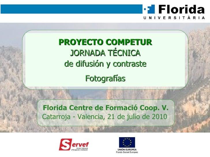 Florida Centre de Formació Coop. V. Catarroja - Valencia, 21 de julio de 2010   PROYECTO COMPETUR JORNADA TÉCNICA de difus...