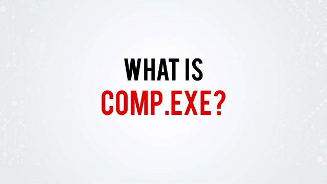 comp.exe? WHAT IS