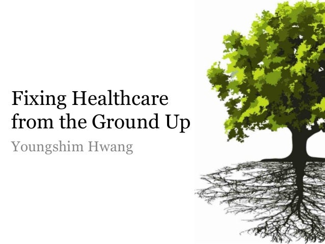 Fixing Healthcarefrom the Ground UpYoungshim Hwang
