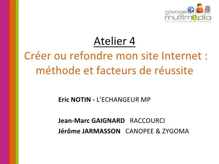 Atelier 4Créer ou refondre mon site Internet : méthode et facteurs de réussite <br />Eric NOTIN - L'ECHANGEUR MP<br />Jean...