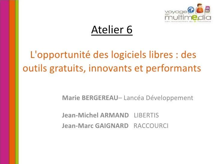 Atelier 6L'opportunité des logiciels libres : des outils gratuits, innovants et performants<br />Marie BERGEREAU– Lan...