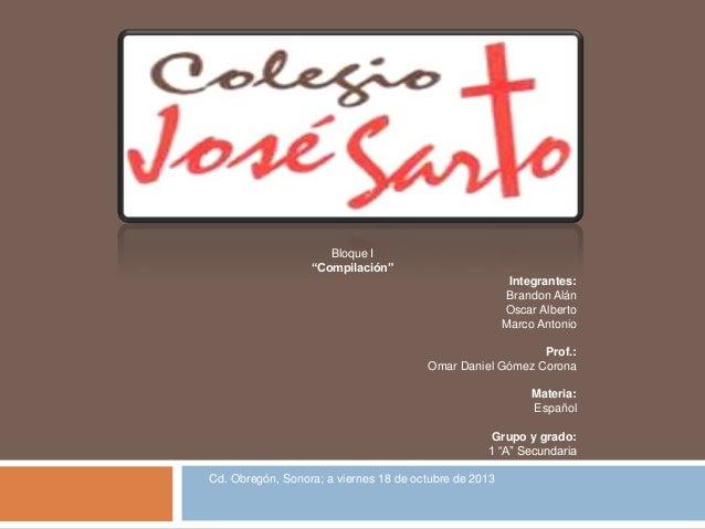 """Bloque I """"Compilación"""" Integrantes: Brandon Alán Oscar Alberto Marco Antonio Prof.: Omar Daniel Gómez Corona Materia: Espa..."""