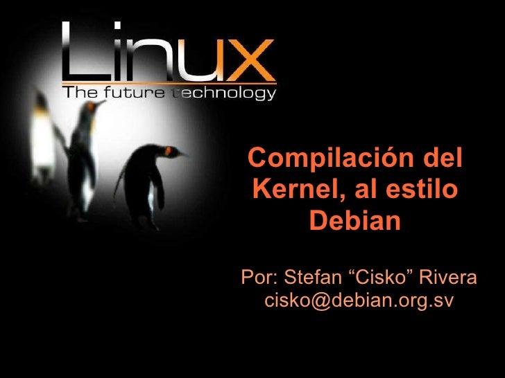 """Compilación del Kernel, al estilo Debian <ul><ul><li>Por: Stefan """"Cisko"""" Rivera </li></ul></ul><ul><ul><li>[email_address]..."""