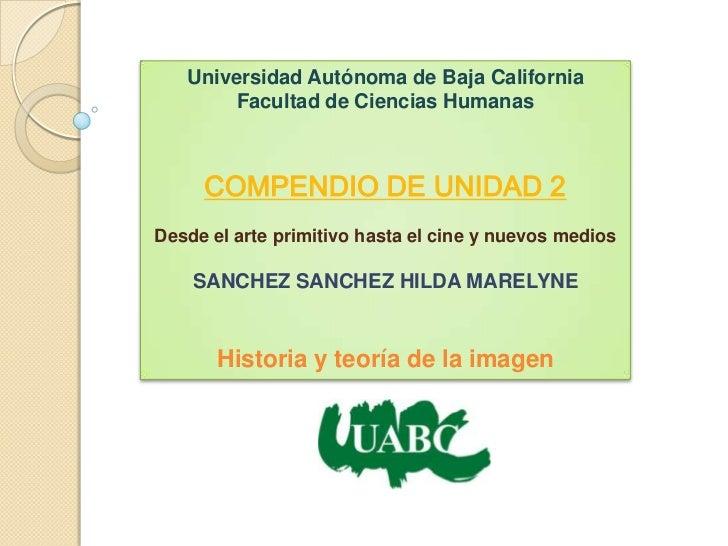 Universidad Autónoma de Baja California        Facultad de Ciencias Humanas     COMPENDIO DE UNIDAD 2Desde el arte primiti...