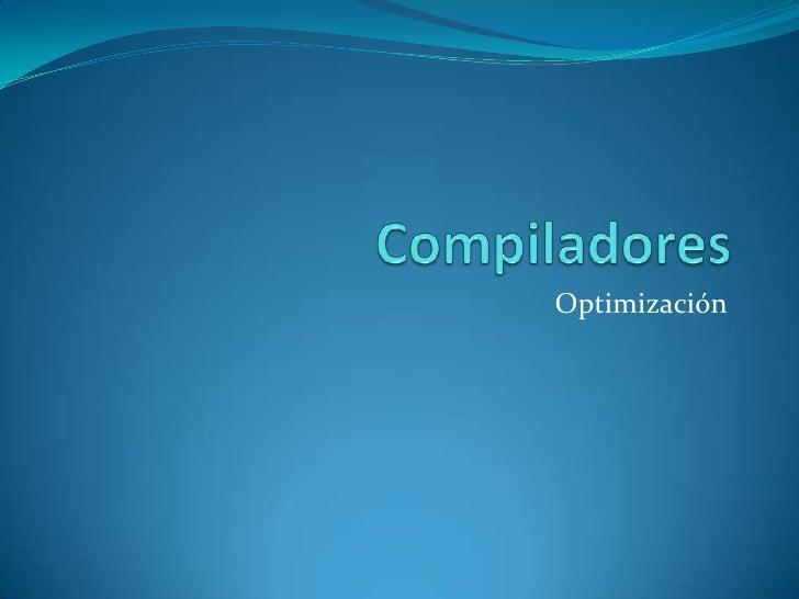 Compiladores <br />Optimización<br />