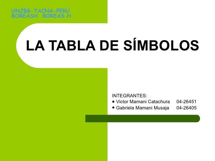 LA TABLA DE SÍMBOLOS <ul><li>INTEGRANTES: </li></ul><ul><li>Victor Mamani Catachura 04-26451 </li></ul><ul><li>Gabriela Ma...