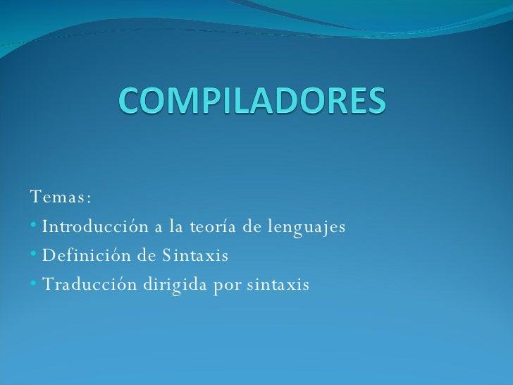 <ul><li>Temas: </li></ul><ul><li>Introducción a la teoría de lenguajes </li></ul><ul><li>Definición de Sintaxis </li></ul>...