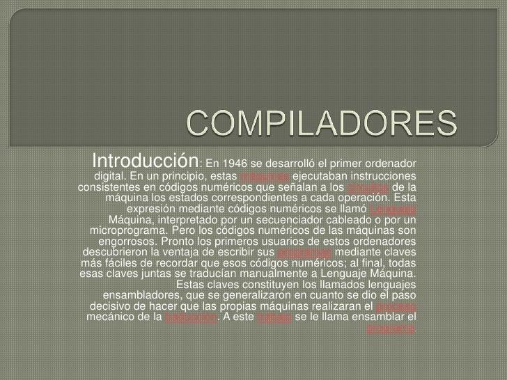 COMPILADORES<br />Introducción: En 1946 se desarrolló el primer ordenador digital. En un principio, estas máquinas ejecuta...
