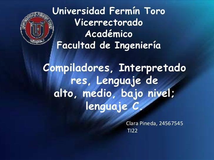 Universidad Fermín ToroVicerrectorado AcadémicoFacultad de Ingeniería<br />Compiladores, Interpretadores, Lenguaje de alto...