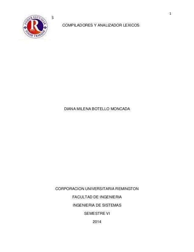 1 COMPILADORES COMPILADORES Y ANALIZADOR LEXICOS DIANA MILENA BOTELLO MONCADA CORPORACION UNIVERSITARIA REMINGTON FACULTAD...