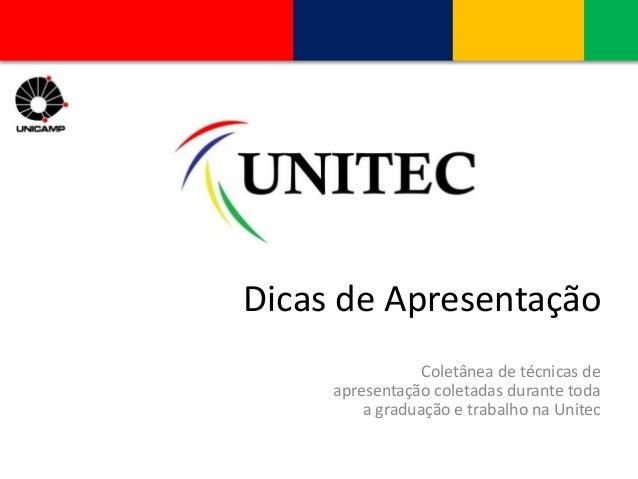 Dicas de Apresentação  Coletânea de técnicas de  apresentação coletadas durante toda  a graduação e trabalho na Unitec
