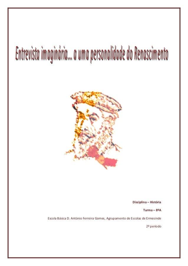 Disciplina – História Turma – 8ºA Escola Básica D. António Ferreira Gomes, Agrupamento de Escolas de Ermesinde 2º período