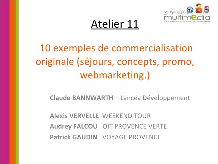 Atelier 11   10 exemples de commercialisation originale (séjours, concepts, promo, webmarketing.) Claude BANNWARTH  – Lanc...