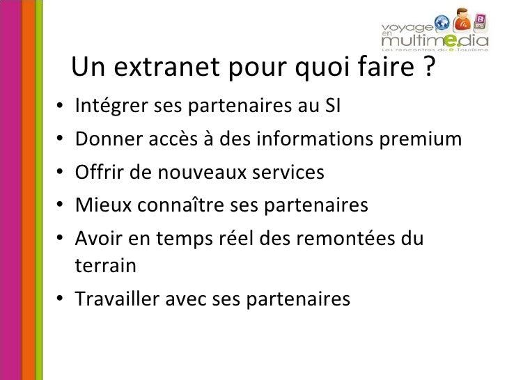 Un extranet pour quoi faire ? <ul><li>Intégrer ses partenaires au SI </li></ul><ul><li>Donner accès à des informations pre...