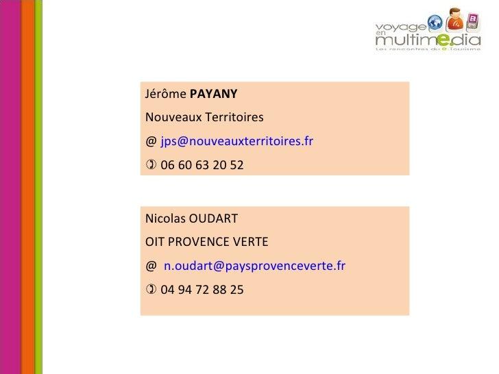 Nicolas OUDART OIT PROVENCE VERTE @  [email_address]    04 94 72 88 25 Jérôme  PAYANY   Nouveaux Territoires @  [email_ad...