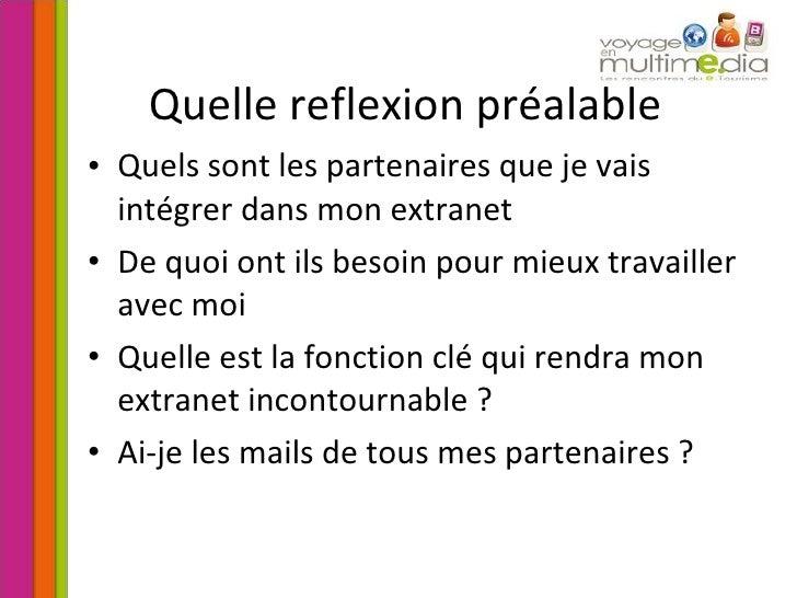 Quelle reflexion préalable <ul><li>Quels sont les partenaires que je vais intégrer dans mon extranet </li></ul><ul><li>De ...