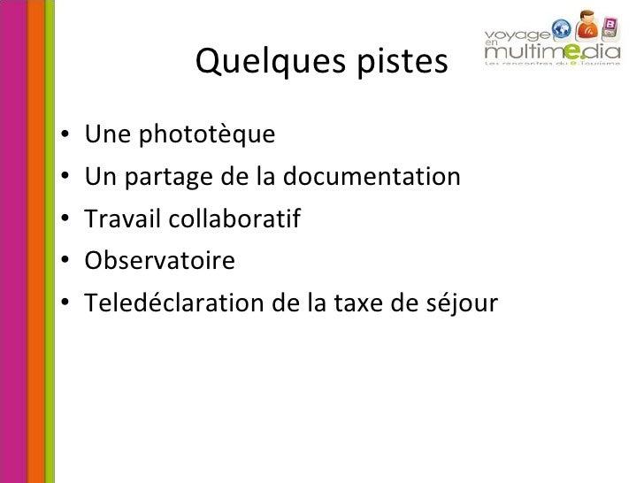 Quelques pistes <ul><li>Une phototèque </li></ul><ul><li>Un partage de la documentation </li></ul><ul><li>Travail collabor...