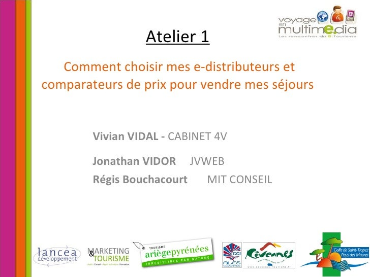 Atelier 1   Comment choisir mes e-distributeurs et comparateurs de prix pour vendre mes séjours <ul><ul><ul><li>Vivian VID...