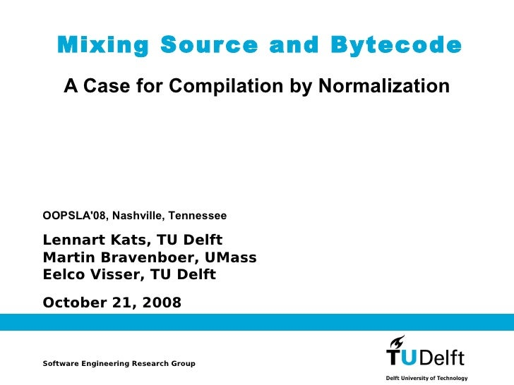 Mixing Sour ce and Bytecode     A Case for Compilation by Normalization     OOPSLA'08, Nashville, Tennessee  Lennart Kats,...