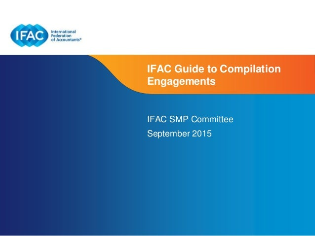 Page 1 | Proprietary and Copyrighted Information IFAC Guide to Compilation Engagements IFAC SMP Committee September 2015