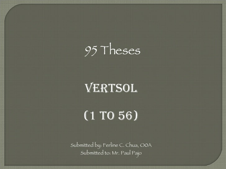 95 Theses VERTSOL (1 to 56) Submitted by: Ferline C. Chua, O0A Submitted to: Mr. Paul Pajo