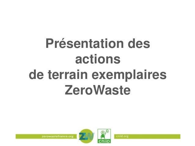Présentation des actions de terrain exemplaires ZeroWaste  cniid.org
