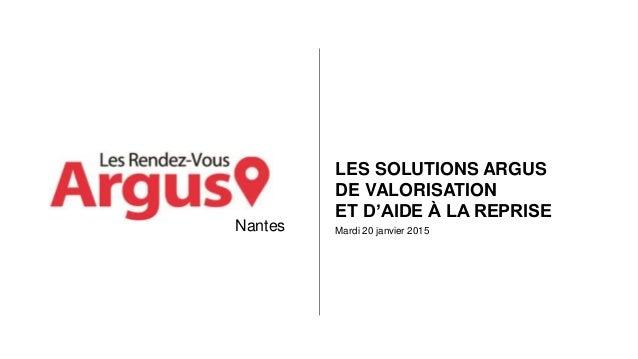 Mardi 20 janvier 2015 LES SOLUTIONS ARGUS DE VALORISATION ET D'AIDE À LA REPRISE Nantes