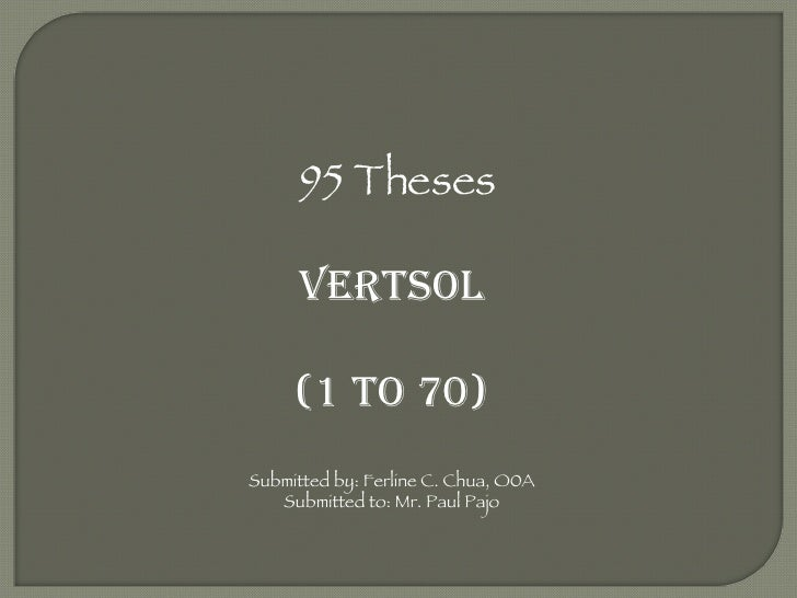 95 Theses VERTSOL (1 to 70) Submitted by: Ferline C. Chua, O0A Submitted to: Mr. Paul Pajo