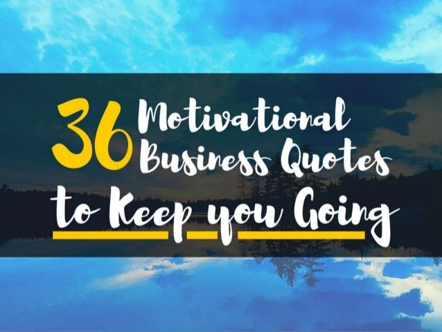 36 Motivational Business Quotes to Keep you Going!