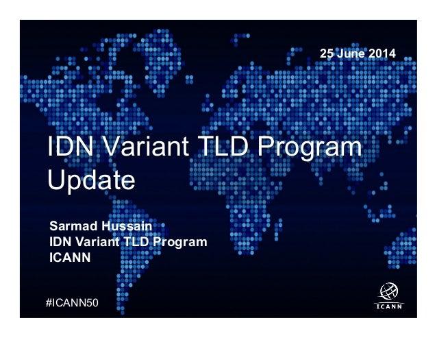 Text #ICANN50 IDN Variant TLD Program Update Sarmad Hussain IDN Variant TLD Program ICANN 25 June 2014