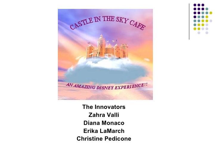 <ul><li>The Innovators </li></ul><ul><li>Zahra Valli </li></ul><ul><li>Diana Monaco </li></ul><ul><li>Erika LaMarch </li><...