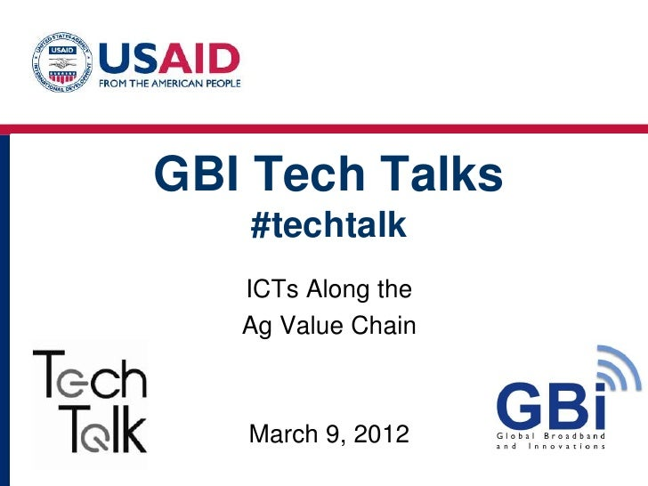 GBI Tech Talks   #techtalk   ICTs Along the   Ag Value Chain   March 9, 2012