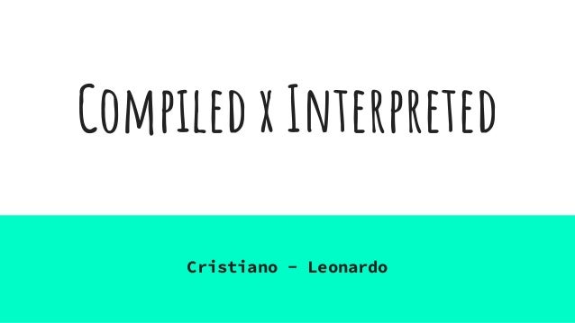 Compiled x Interpreted Cristiano - Leonardo