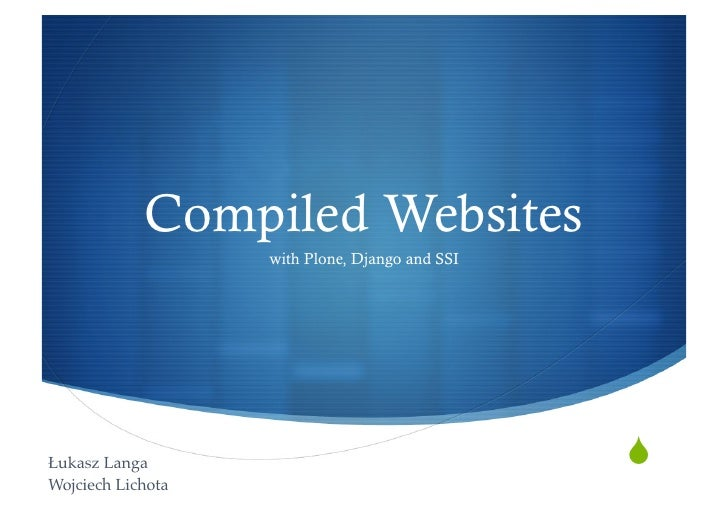 "Compiled Websites                     with Plone, Django and SSI     Łukasz Langa""                                    "" W..."
