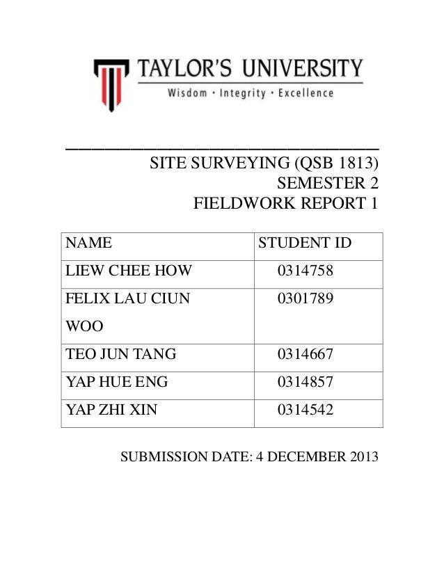 ________________________ SITE SURVEYING (QSB 1813) SEMESTER 2 FIELDWORK REPORT 1 NAME  STUDENT ID  LIEW CHEE HOW  0314758 ...