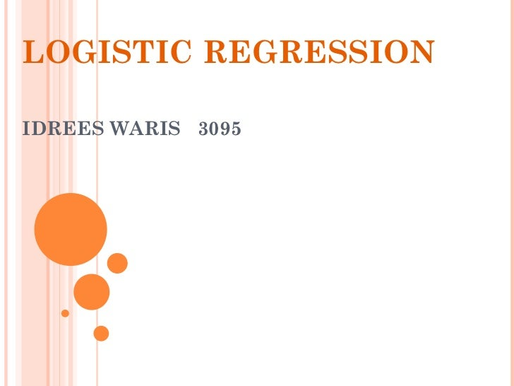 LOGISTIC REGRESSION IDREES WARIS  3095