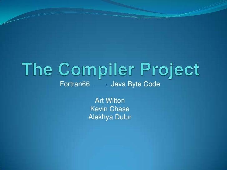 Fortran66     Java Byte Code          Art Wilton        Kevin Chase        Alekhya Dulur