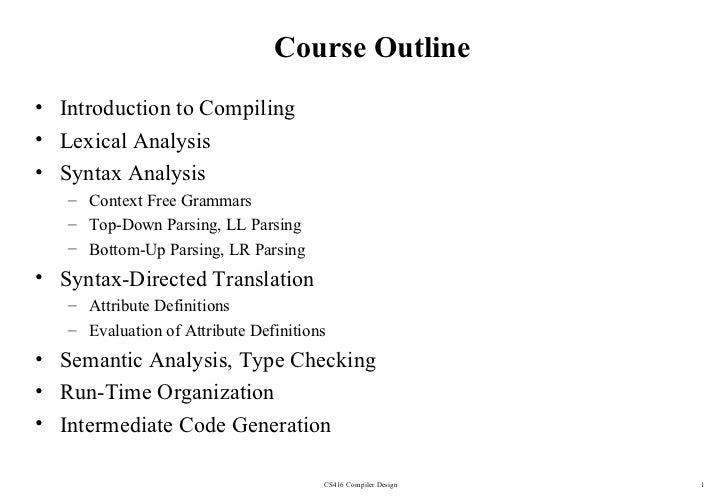 Course Outline• Introduction to Compiling• Lexical Analysis• Syntax Analysis   – Context Free Grammars   – Top-Down Parsin...