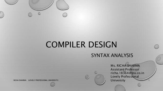 COMPILER DESIGN SYNTAX ANALYSIS RICHA SHARMA (LOVELY PROFESSIONAL UNIVERSITY) 1 Ms. RICHA SHARMA Assistant Professor richa...