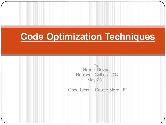 "By: Hardik Devani Rockwell Collins, IDC May 2011 ""Code Less… Create More.. !!"" Code Optimization Techniques"