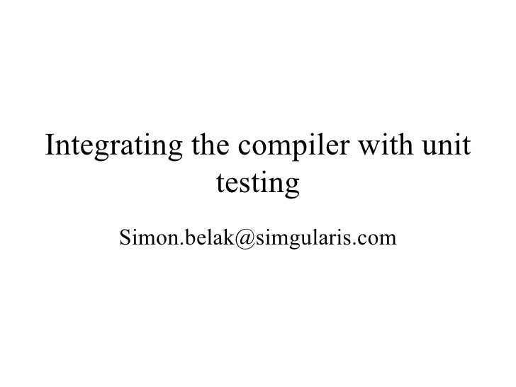 Integrating the compiler with unit testing [email_address]