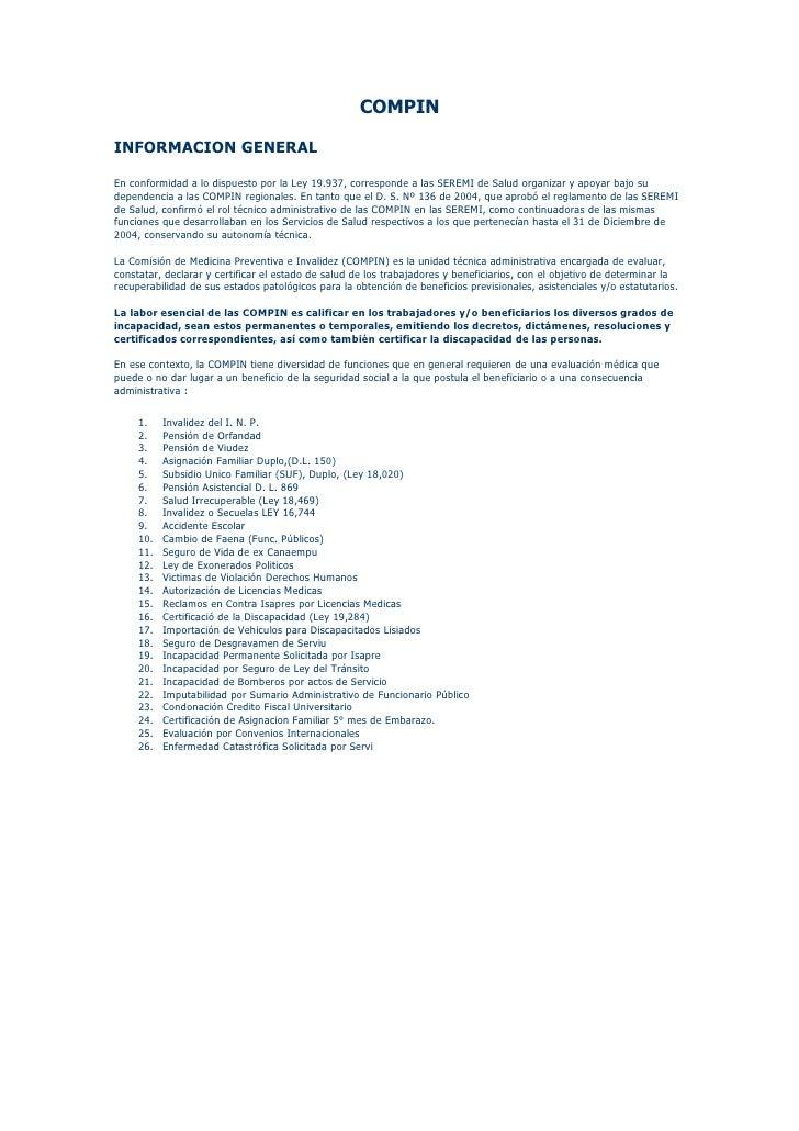 COMPIN  INFORMACION GENERAL  En conformidad a lo dispuesto por la Ley 19.937, corresponde a las SEREMI de Salud organizar ...