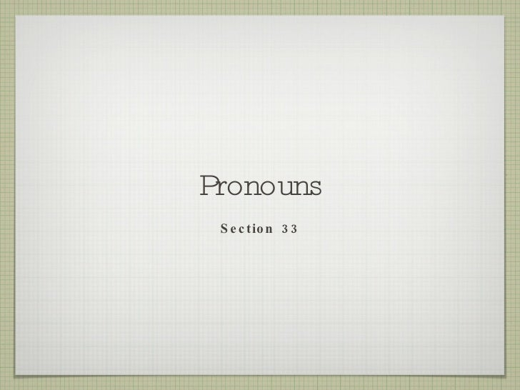 Pronouns <ul><li>Section 33 </li></ul>