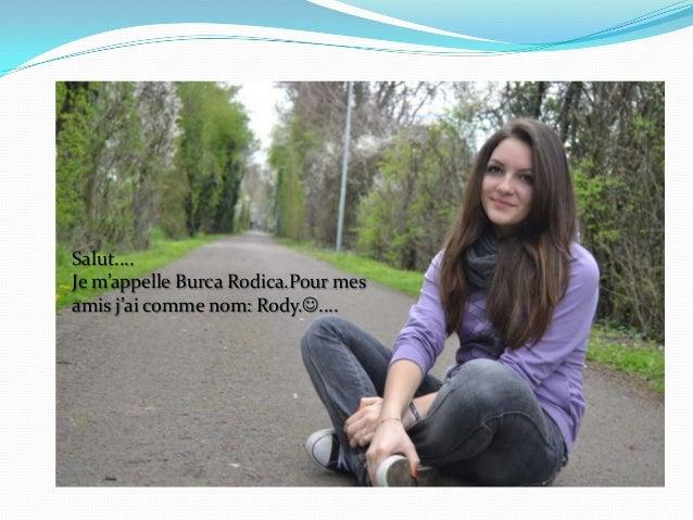 Salut....Je m'appelle Burca Rodica.Pour mesamis j'ai comme nom: Rody.....