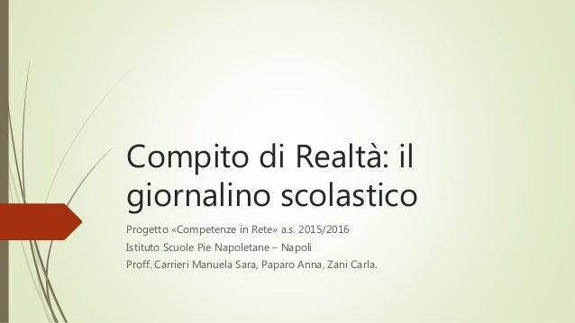 Compito di Realtà: il giornalino scolastico Progetto «Competenze in Rete» a.s. 2015/2016 Istituto Scuole Pie Napoletane – ...