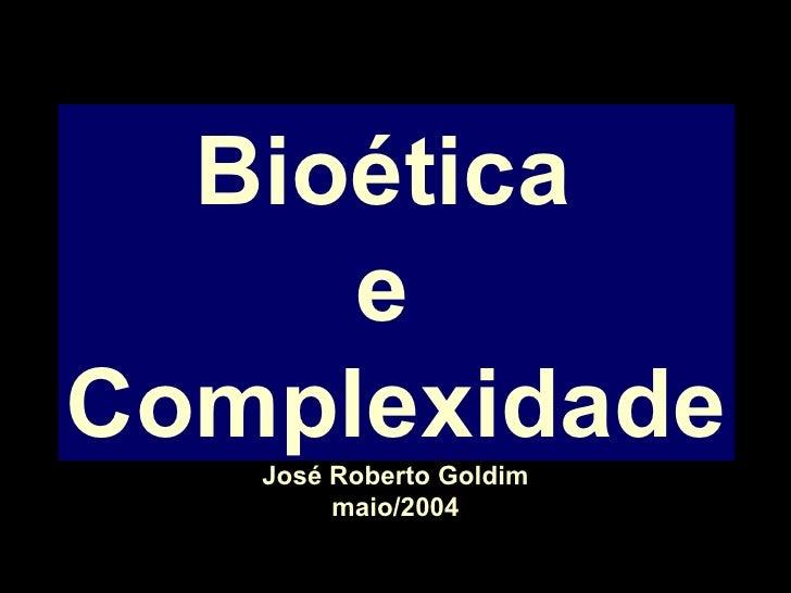 Bioética  e  Complexidade José Roberto Goldim maio/2004