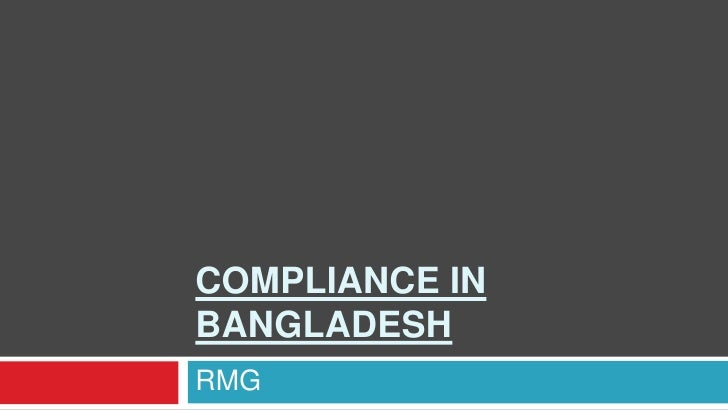 compliance in Bangladesh<br />RMG<br />