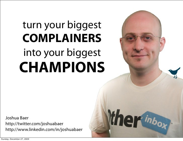 turn your biggest                    COMPLAINERS                    into your biggest                 CHAMPIONS      Joshu...