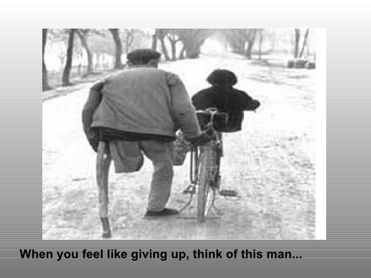 When you feel like giving up, think of this man...
